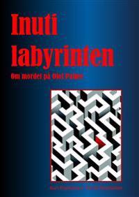 Inuti labyrinten : om mordet på Olof Palme