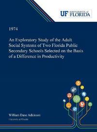 An Exploratory Study of the Adult Social Systems of Two Florida Public Secondary Schools Selected on the Basis of a Difference in Productivity.