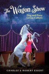 The Wagon Show: Dog and Pony Circus Culture
