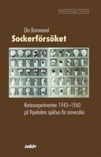 Sockerförsöket : kariesexperiment 1943-1960 på Vipeholms sjukhus för sinnes