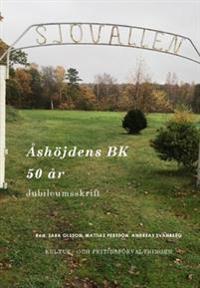 Åshöjdens BK 50 år : Jubileumsskrift