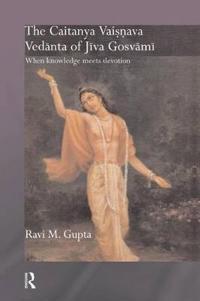 The Chaitanya Vaishnava Vedanta of Jiva Gosvami