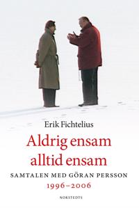 Aldrig ensam, alltid ensam : samtalen med Göran Persson 1996-2006 - Erik Fichtelius pdf epub