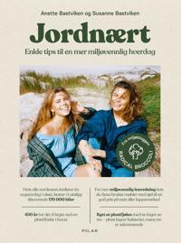 Jordnært; enkle tips til en mer miljøvennlig hverdag - Anette Bastviken, Susanne Bastviken | Inprintwriters.org
