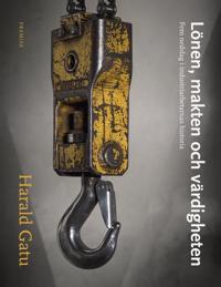 Lönen, makten och värdigheten : Fem nedslag i industriarbetarnas historia - Harald Gatu pdf epub