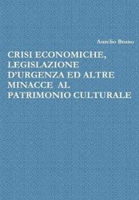 Crisi Economiche, Legislazione d'Urgenza Ed Altre Minacce Al Patrimonio Culturale