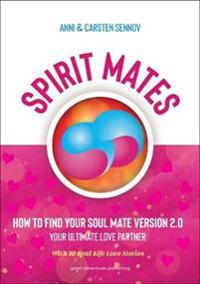 SPIRIT MATES: How to Find Your Soul Mate Version 2.0 - Your Ultimate Love Partner