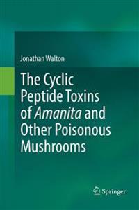The Cyclic Peptide Toxins of Amanita and Other Poisonous Mushrooms
