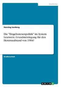 """Die """"Eingeborenenpolitik"""" im System Leutwein. Grundsteinlegung für den Hereroaufstand von 1904?"""