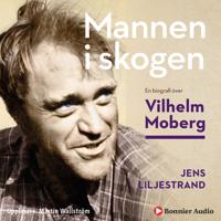 Mannen i skogen   en biografi över Vilhelm Moberg - Jens Liljestrand - cd-bok (9789176472569)     Bokhandel