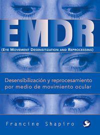 Emdr: Desensibilización Y Reprocesamiento Por Medio de Movimiento Ocular
