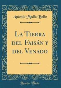 La Tierra del Faisán Y del Venado (Classic Reprint)