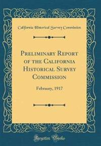 Preliminary Report of the California Historical Survey Commission: February, 1917 (Classic Reprint)