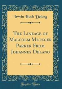 The Lineage of Malcolm Metzger Parker from Johannes Delang (Classic Reprint)