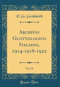 Archivio Glottologico Italiano, 1914-1918-1922, Vol. 18 (Classic Reprint)