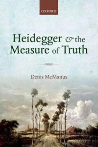 Heidegger and the Measure of Truth