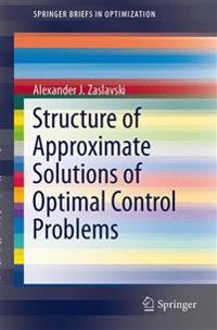 Structure of Approximate Solutions of Optimal Control Problems