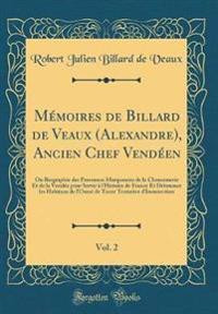 Mémoires de Billard de Veaux (Alexandre), Ancien Chef Vendéen, Vol. 2: Ou Biographie Des Personnes Marquantes de la Chouannerie Et de la Vendée Pour S