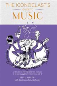 The Iconoclast's Guide to Music