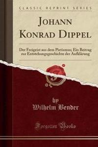 Johann Konrad Dippel: Der Freigeist Aus Dem Pietismus; Ein Beitrag Zur Entstehungsgeschichte Der Aufklärung (Classic Reprint)