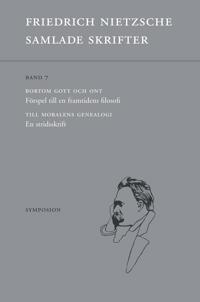 Samlade skrifter. Bd.7, Bortom gott och ont / Till moralens genealogi