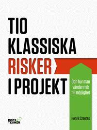 Tio klassiska risker i projekt : och hur man vänder risk till möjlighet