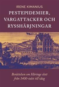 Pestepidemier, vargattacker och rysshärjningar : berättelsen om Häringe slott från 1400-talet till i dag