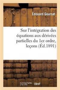 Sur l'intégration des équations aux dérivées partielles du 1er ordre, leçons