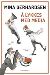 Å lykkes med media - Mina Gerhardsen pdf epub