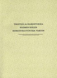 Tekstejä ja harjoituksia suomen kielen keskustelutunteja varten