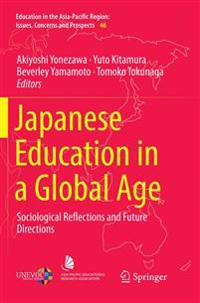 Japanese Education in a Global Age : Sociological Reflections and Future Directions