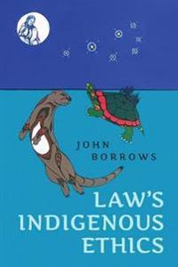 Law's Indigenous Ethics - John Borrows - böcker (9781487523558)     Bokhandel