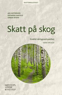 Skatt på skog : enskild näringsverksamhet - Jan Antonson, Katarina Bartels, Urban Rydin | Laserbodysculptingpittsburgh.com