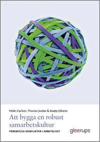 Att bygga en robust samarbetskultur : förebygga konflikter i arbetslivet - Helén Carlson, Thomas Jordan, Anette Olheim | Laserbodysculptingpittsburgh.com