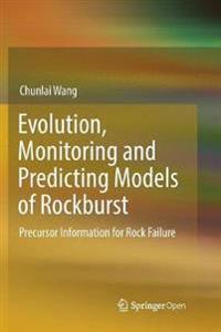 Evolution, Monitoring and Predicting Models of Rockburst : Precursor Information for Rock Failure