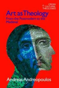 Art as Theology: From the Postmodern to the Medieval