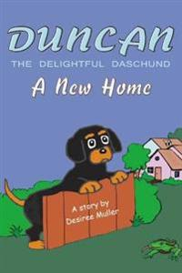 Duncan - The Delightful Daschund - A New Home