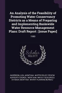An Analysis of the Feasibility of Promoting Water Conservancy Districts as a Means of Preparing and Implementing Basinwide Water Resource Management P