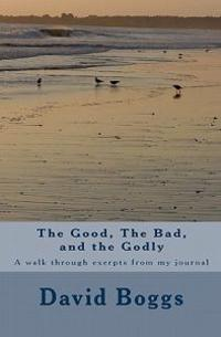 The Good, the Bad, and the Godly: A Walk Through Exerpts from My Journal