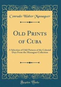 Old Prints of Cuba: A Selection of Odd Pictures of the Colonial Days from the Massaguer Collection (Classic Reprint)