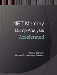 Accelerated .Net Memory Dump Analysis: Training Course Transcript and Windbg Practice Exercises with Notes