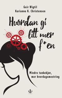 Hvordan gi litt mer f*en - Geir Wigtil, Karianne K. Christensen pdf epub