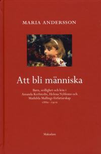Att bli människa : barn, sedlighet och kön i Amanda Kerfstedts, Helena Nybloms och Matilda Mallings författarskap