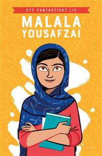 Malala Yousafzai : ett fantastiskt liv