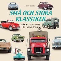 Små och stora klassiker : från Messerschmittt till Volvo Titan