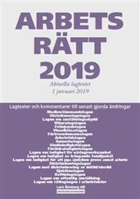 Arbetsrätt 2019 - Lagtexter och kommentarer till senast gjorda ändringar