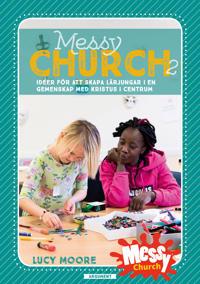 Messy Church 2 : idéer för att skapa lärjungar i en gemenskap med Kristus i centrum