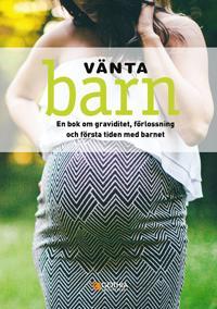 Vänta barn : en bok om graviditet, förlossning och första tiden med barnet