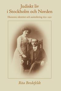 Judiskt liv i Stockholm och Norden : ekonomi, identitet och assimilering 1850-1930