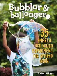 Bubblor & ballonger : 35 smarta och roliga experiment för nyfikna barn
